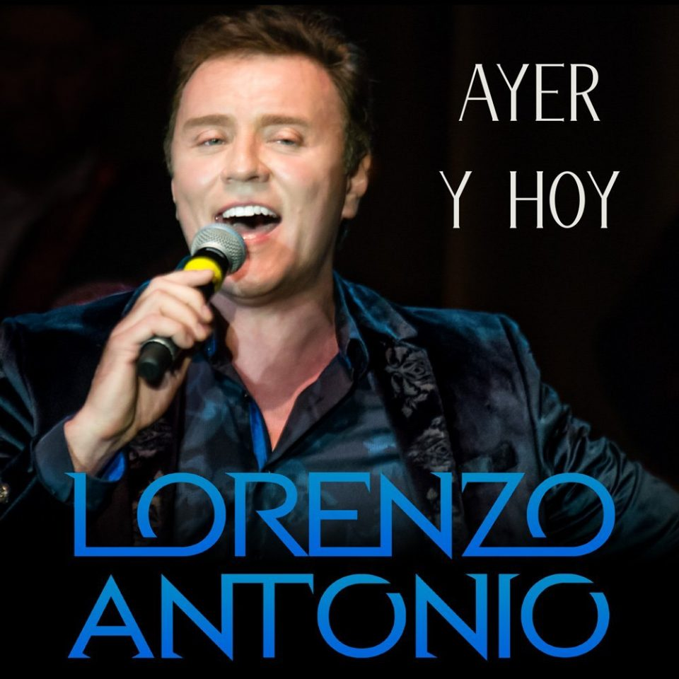Ayer Y Hoy The Official Lorenzo Antonio Website The